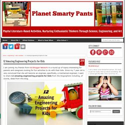 Planet Smarty Pants: 12 Amazing Engineering Projects for Kids