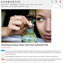 Absolutely Amazing Aromas: How to Extract Oil Essence at Home - Knoworthy