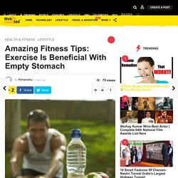 Amazing Fitness Tips: Exercise Is Beneficial With Empty Stomach