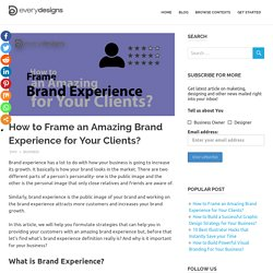 How to Frame an Amazing Brand Experience for Your Clients?