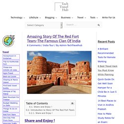 Amazing Story Of The Red Fort Tears-The Famous Clan Of India - TechTravelHub