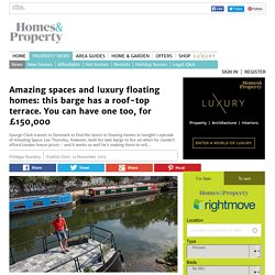 Amazing spaces and luxury floating homes: this barge has a roof-top terrace. You can have one too, for £150,000