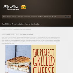 Top 15 Most Amazing Grilled Cheese Sandwiches