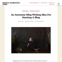 An Amazing Blog Writing Idea for Guranteed Success when Starting A Blog