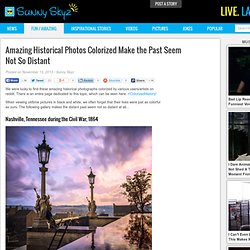 Amazing Historical Photos Colorized Make the Past Seem Not So Distant
