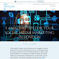 5​ Amazing Tips For Your Social Media Marketing In London