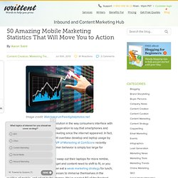 50 Amazing Mobile Marketing Statistics That Will Move You to Action