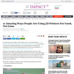 11 Amazing Ways People Are Using 3D Printers For Good, Not Guns
