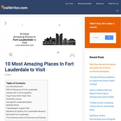 10 most amazing places to visit in Fort Lauderdale and why?