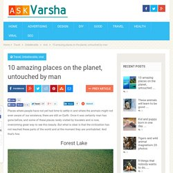 10 amazing places on the planet, untouched by man - Ask Varsha
