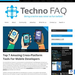 Top 7 Amazing Cross-Platform Tools For Mobile Developers