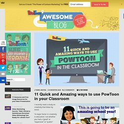 11 Quick and Amazing ways to use PowToon in your Classroom by PowToon!