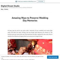 Amazing Ways to Preserve Wedding Day Memories – Digital Dream Studio
