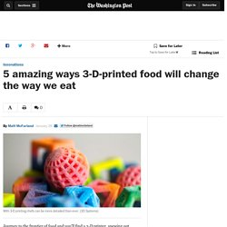 5 amazing ways 3-D-printed food will change the way we eat