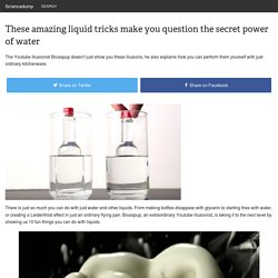 These amazing liquid tricks make you question the secret power of water