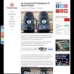 An Amazing DIY Raspberry Pi Music Player - Pi My Life Up