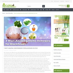 7 Most Amazing Home Remedies for Blackheads On Face
