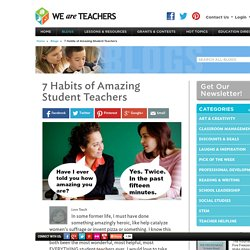7 Habits of Amazing Student Teachers