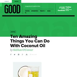 Ten Amazing Things You Can Do With Coconut Oil - Health