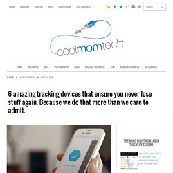 6 amazing tracking devices so you don't lose stuff