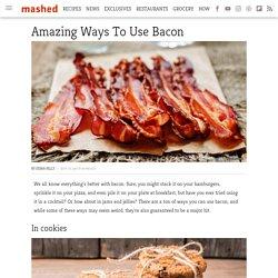 Amazing ways to use bacon