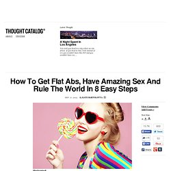 How To Get Flat Abs, Have Amazing Sex And Rule The World In 8 Easy Steps