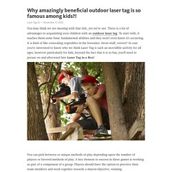 Why amazingly beneficial outdoor laser tag is so famous among kids?!