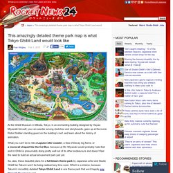 This amazingly detailed theme park map is what Tokyo Ghibli Land would looklike