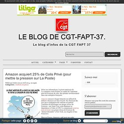 Amazon acquiert 25% de Colis Privé (pour mettre la pression sur La Poste) - Le blog de cgt-fapt-37.
