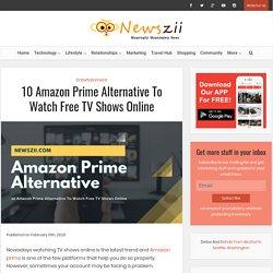 10 Amazon Prime Alternative To Watch Free TV Shows Online