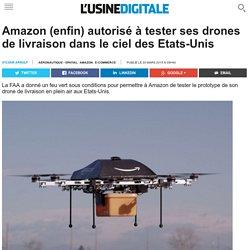 Amazon (enfin) autorisé à tester ses drones de livraison dans le ciel des Etats-Unis