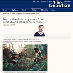Amazon, Google and why you can't just invent a blockbusting games developer