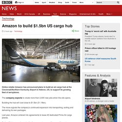 Amazon to build $1.5bn US cargo hub