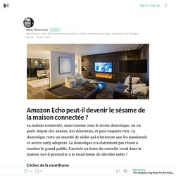 Amazon Echo peut-il devenir le sésame de la maison connectée ? – Medium