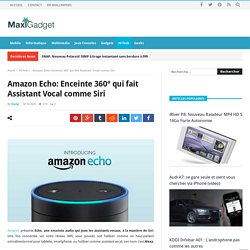 Amazon Echo: Enceinte 360° qui fait Assistant Vocal comme Siri