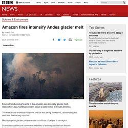 Amazon fires intensify Andes glacier melt