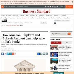 How Amazon, Flipkart and Mukesh Ambani can help save India's banks