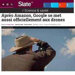 Après Amazon, Google se met aussi officiellement aux drones