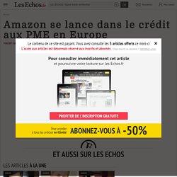 Amazon se lance dans le crédit aux PME en Europe - Les Echos