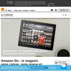 Amazon Go : le magasin sans caisse, sans queue et sans argent