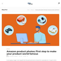 Amazon product photos: First step to make your product world famous