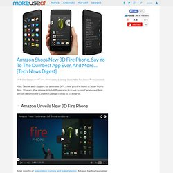 Amazon Shops New 3D Fire Phone, Say Yo To The Dumbest App Ever, And More... [Tech News Digest]