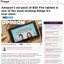 Amazon's six-pack of $50 Fire tablets is one of the most exciting things it's ever done