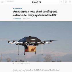 Amazon can now start testing out a drone delivery system in the US