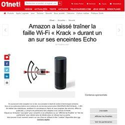 Amazon a laissé traîner la faille Wi-Fi « Krack » durant un an sur ses enceintes Echo