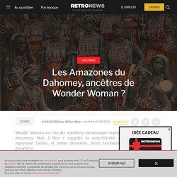 Les Amazones du Dahomey, ancêtres de Wonder Woman ?