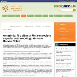 Amazônia, fé e ciência. Uma entrevista especial com o ecólogo Antonio Donato Nobre