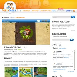 L'Amazonie de Lulu - PetitsGeeks.fr