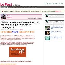 """Cinéma : Amazonie // Venez donc voir ces Hommes que l'on appelle """"sauvages"""" ! - Les Amérindiens Wayana sur LePost.fr"""