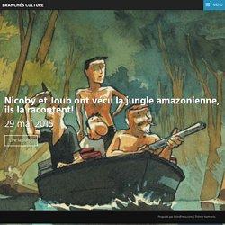 Nicoby et Joub ont vécu la jungle amazonienne, ils la racontent!